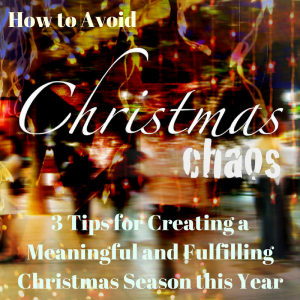 3 Tips for Managing Christmas Chaos